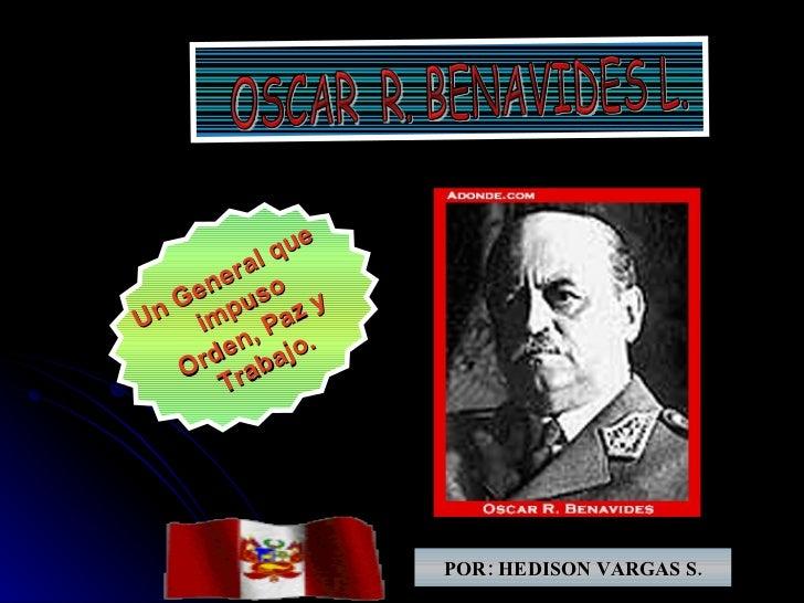 Un General que impuso Orden, Paz y  Trabajo. POR: HEDISON VARGAS S. OSCAR  R. BENAVIDES L.