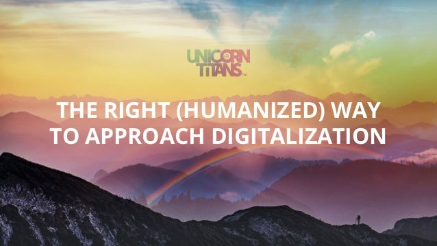 THE RIGHT (HUMANIZED) WAY TO APPROACH DIGITALIZATION