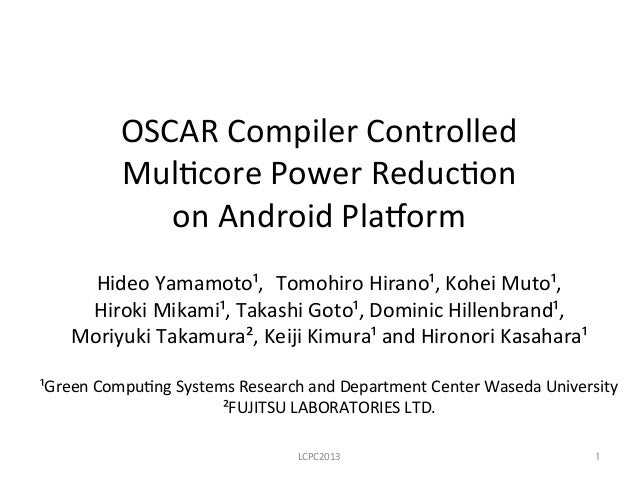 OSCAR  Compiler  Controlled     Mul3core  Power  Reduc3on     on  Android  Pla8orm Hideo  Yamamoto¹...