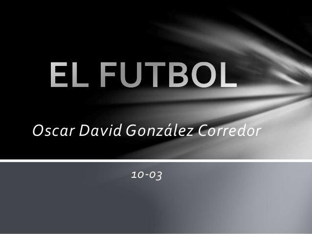 Oscar David González Corredor  10-03