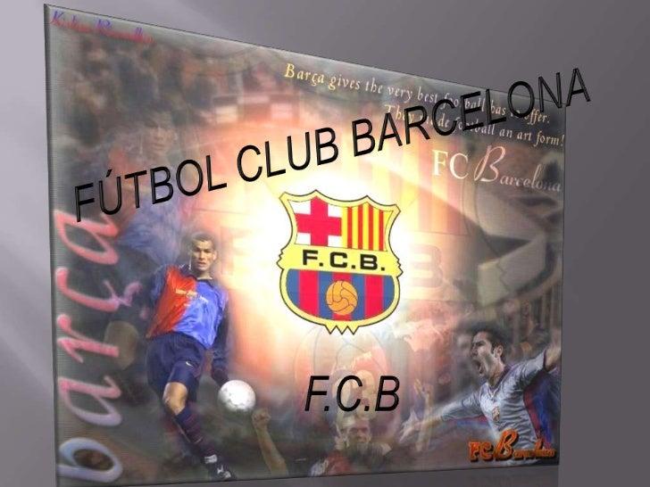 FÚTBOL CLUB BARCELONA<br />F.C.B<br />