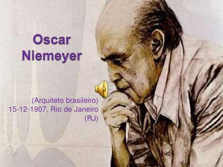 Oscar Niemeyer<br />(Arquiteto brasileiro)15-12-1907, Rio de Janeiro (RJ)<br />