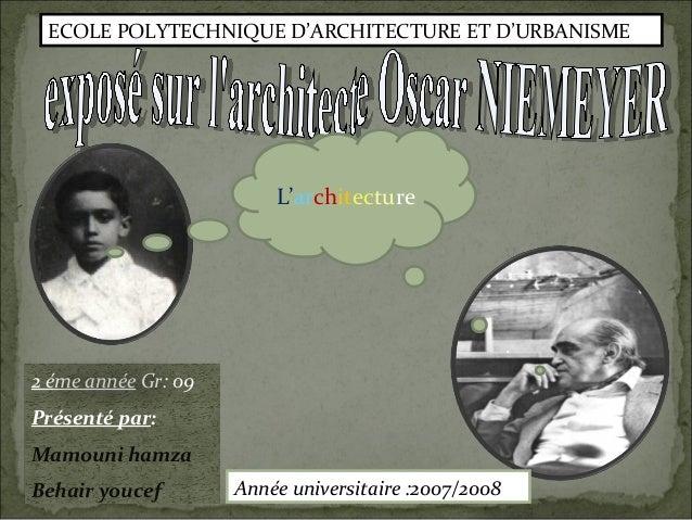 ECOLE POLYTECHNIQUE D'ARCHITECTURE ET D'URBANISME 2 éme année Gr: 09 Présenté par: Mamouni hamza Behair youcef . L'archite...