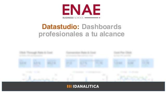 Datastudio: Dashboards profesionales a tu alcance