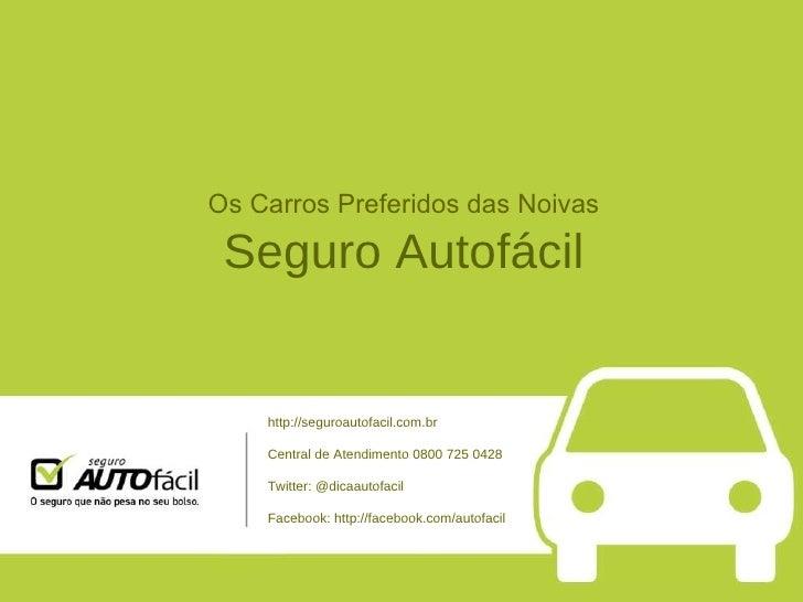 Os Carros Preferidos das Noivas Seguro Autofácil http://seguroautofacil.com.br Central de Atendimento 0800 725 0428 Twitte...