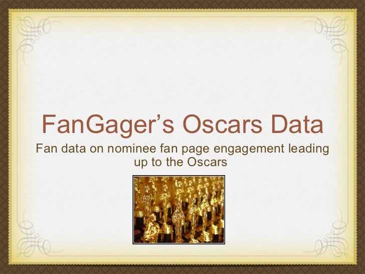 FanGager's Oscars Data Fan data on nominee fan page engagement leading up to the Oscars