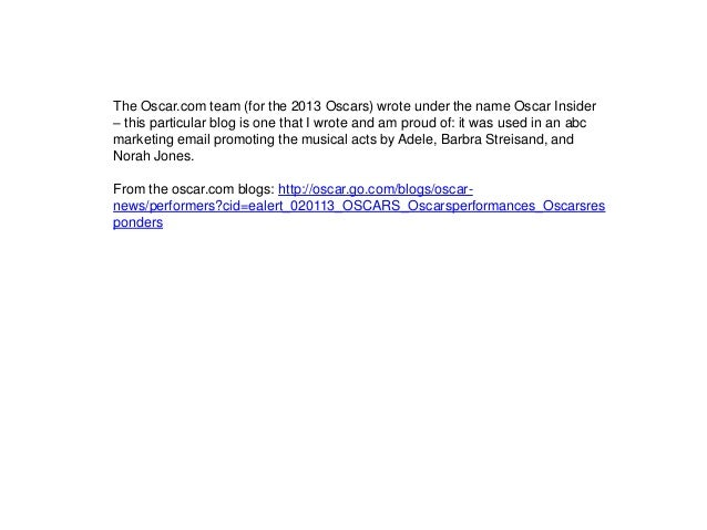 The Oscar.com team (for the 2013 Oscars) wrote under the name Oscar Insider – this particular blog is one that I wrote and...
