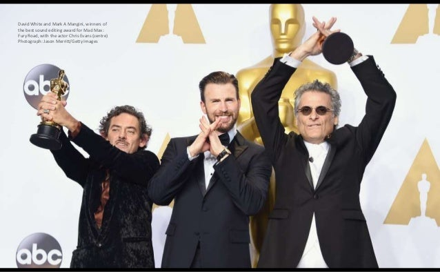 David White and Mark A Mangini, winners of the best sound editing award for Mad Max: Fury Road, with the actor Chris Evans...