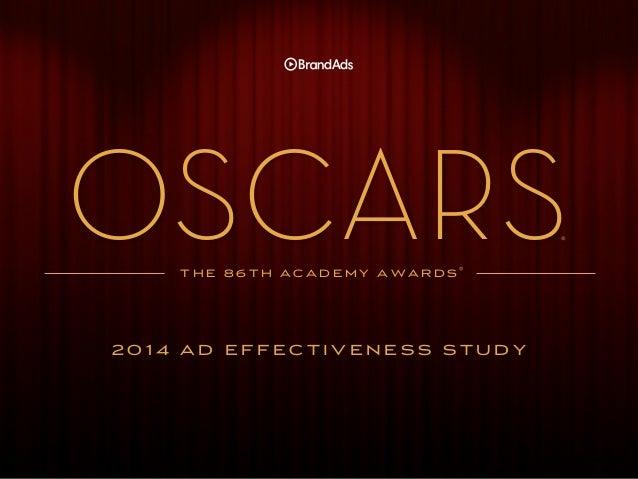 OSCARS ®  T H E 8 6 T H A C A D E M Y A W A R D S®  2014 AD EFFECTIVENESS STUDY