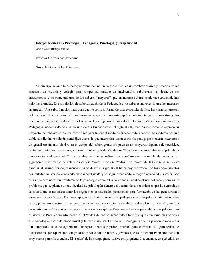 1     Interpelaciones a la Psicología: Pedagogía, Psicología, y Subjetividad     Oscar Saldarriaga Velez     Profesor Univ...