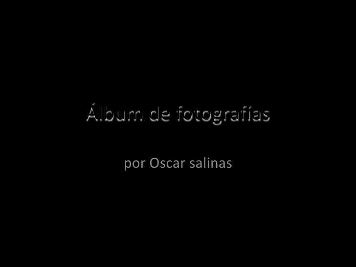 Álbum de fotografías<br />por Oscar salinas<br />