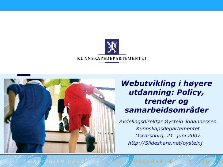 Webutvikling i høyere utdanning: Policy, trender og samarbeidsområder Avdelingsdirektør Øystein Johannessen Kunnskapsdepar...