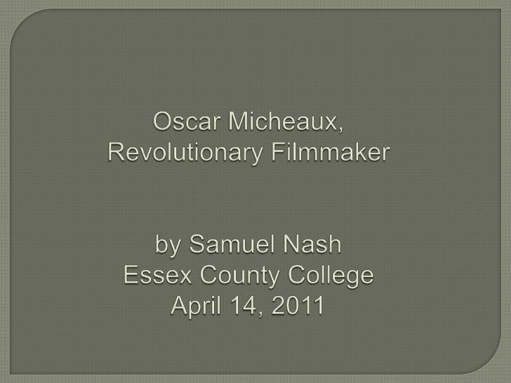 Outline•Biography of Oscar Micheaux (1-2 min)•Films and Books by Oscar Micheaux (2-3min)•Race Films (1-2 minutes)•How is r...