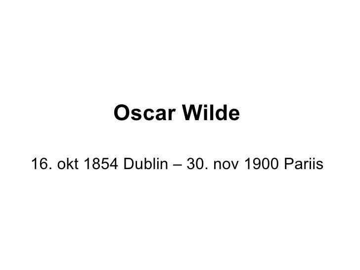 Oscar Wilde   16. okt 1854 Dublin – 30. nov 1900 Pariis