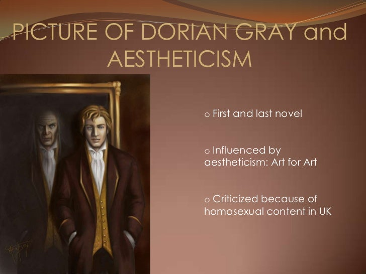 aestheticism and dorian gray Aestheticism many victorians passionately believed that literature and art fulfilled important ethical roles literature provided models of correct behavior: it allowed people to identify with situations in which good actions were rewarded, or it provoked tender emotions.