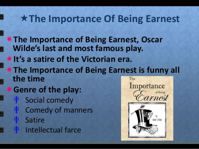 the theme of hypocrisy in the importance of being earnest a play by oscar wilde The importance of being earnest, oscar wilde's last and most famous play was first staged in london on february 14, 1895 on the first appearance of this play, it was well received by the.
