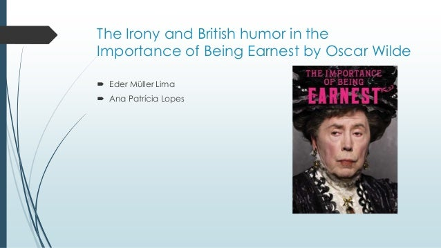 the humor functions in oscar wildes the importance of being earnest Free essay: satire in oscar wilde's the importance of being earnest the importance of being earnest is a comedy of manners, whereby oscar wilde uses satire.