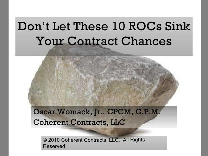 Don't Let These 10 ROCs Sink Your Contract Chances Oscar Womack, Jr., CPCM, C.P.M. Coherent Contracts, LLC ©  2010 Coheren...