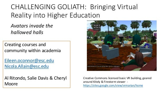 CHALLENGING GOLIATH: Bringing Virtual Reality into Higher Education Creating courses and community within academia Eileen....