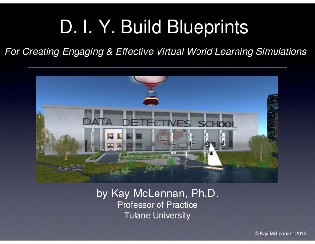 D. I. Y. Build Blueprints For Creating Engaging & Effective Virtual World Learning Simulations  by Kay McLennan, Ph.D. Pro...