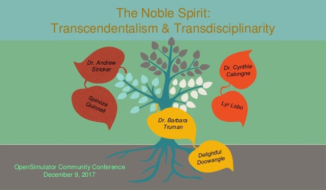 The Noble Spirit: Transcendentalism & Transdisciplinarity Dr. Andrew Stricker Dr. Barbara Truman OpenSimulator Community C...