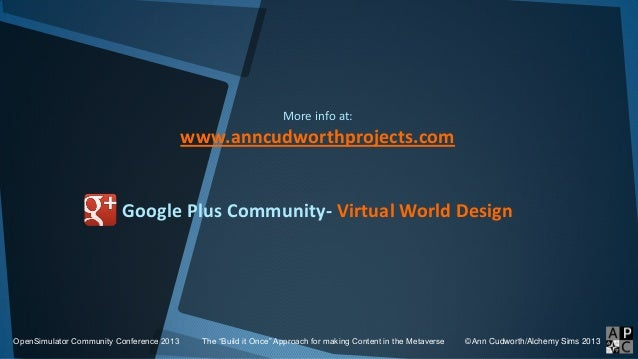 More info at: www.anncudworthprojects.com Google Plus Community- Virtual World Design OpenSimulator Community Conference 2...