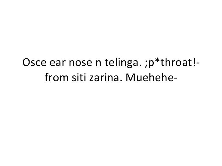 Osce ear nose n telinga. ;p*throat!- from siti zarina. Muehehe-