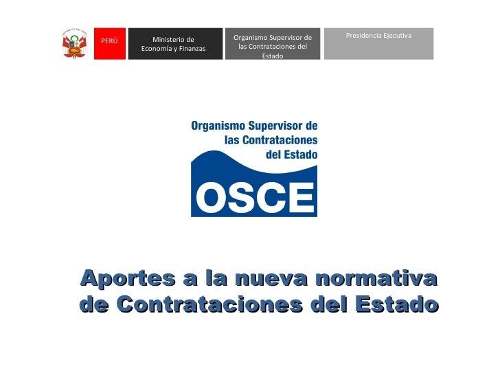 Aportes a la nueva normativa de Contrataciones del Estado Presidencia Ejecutiva Ministerio de Economía y Finanzas Organism...