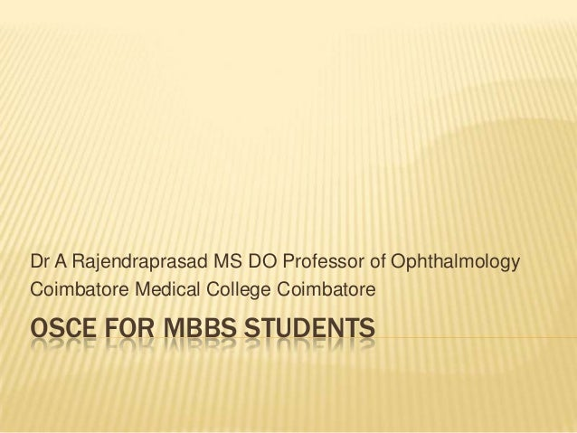 Dr A Rajendraprasad MS DO Professor of OphthalmologyCoimbatore Medical College CoimbatoreOSCE FOR MBBS STUDENTS