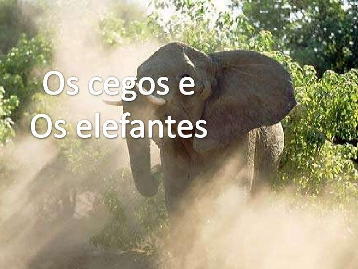 Os cegos e<br />Os elefantes<br />