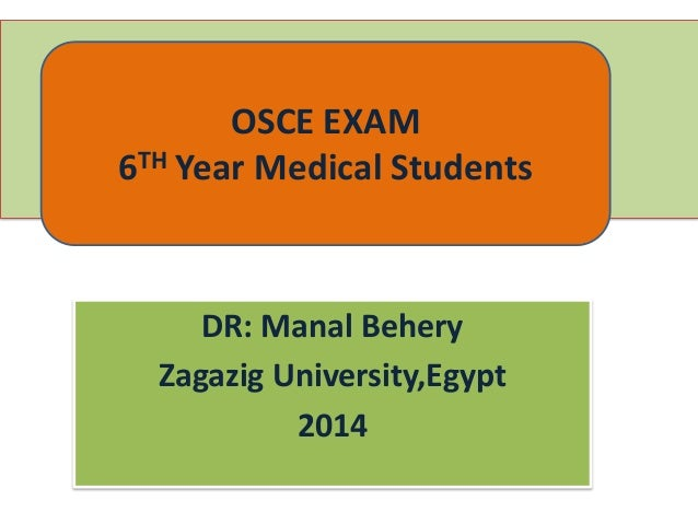 OSCE EXAM 6TH Year Medical Students  DR: Manal Behery Zagazig University,Egypt 2014