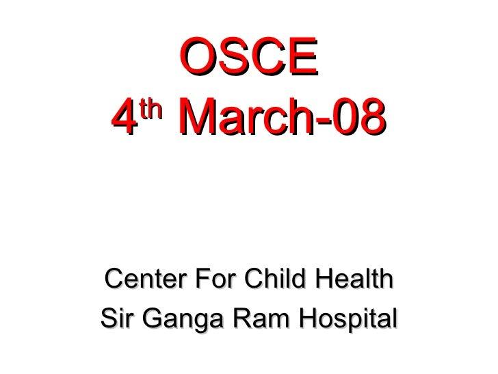 OSCE4 March-08 thCenter For Child HealthSir Ganga Ram Hospital