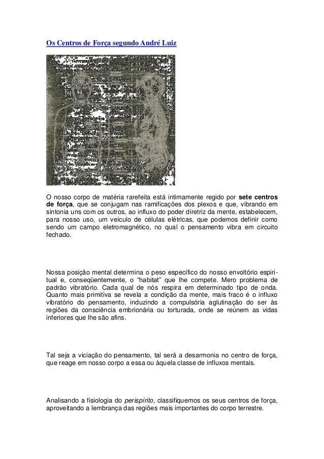 Os Centros de Força segundo André Luiz O nosso corpo de matéria rarefeita está intimamente regido por sete centros de forç...