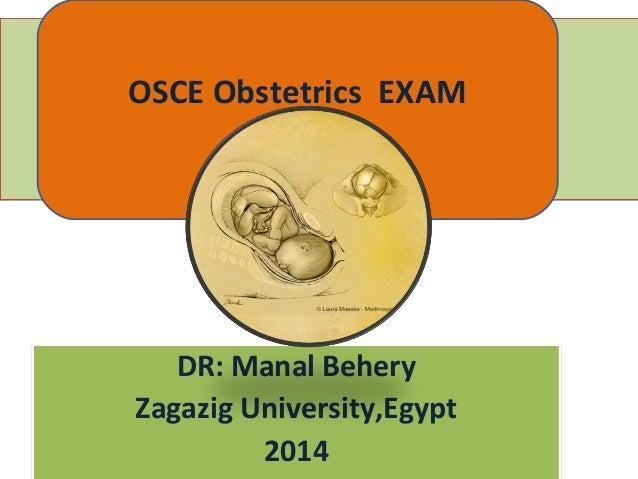 DR: Manal Behery Zagazig University,Egypt 2014 DR: Manal Behery Zagazig University,Egypt 2014 OSCE Obstetrics EXAM