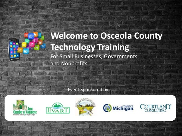 Welcome to Osceola County Technology Training For Small Businesses, Governments and Nonprofits Event Sponsored by: