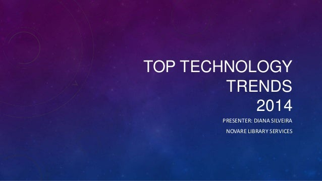 TOP TECHNOLOGY TRENDS 2014 PRESENTER: DIANA SILVEIRA NOVARE LIBRARY SERVICES