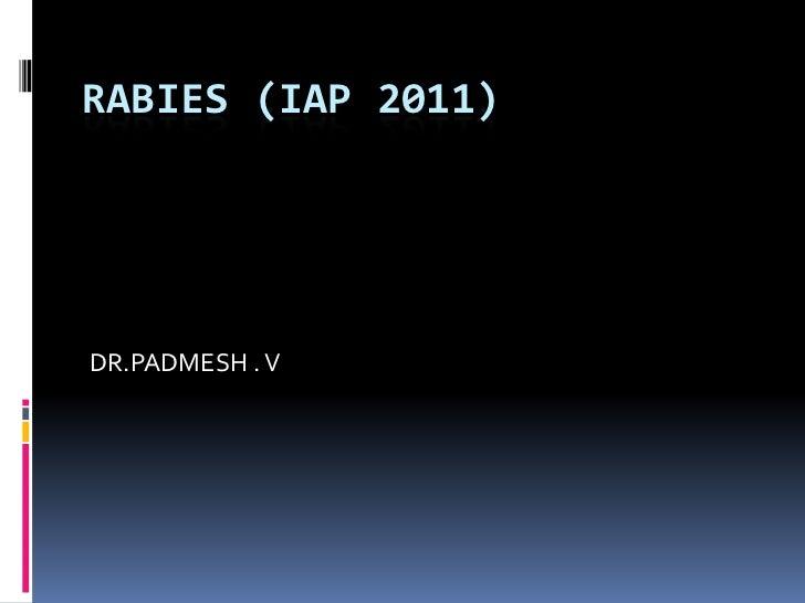 RABIES (IAP 2011)DR.PADMESH . V
