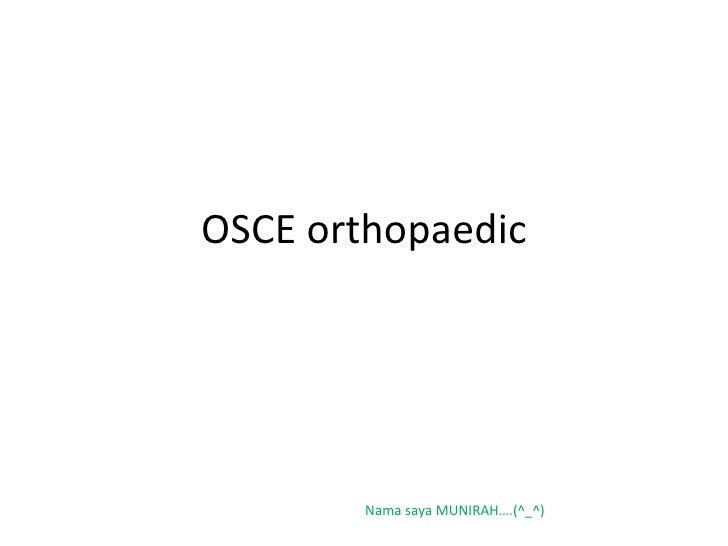 OSCE orthopaedic Nama saya MUNIRAH….(^_^)