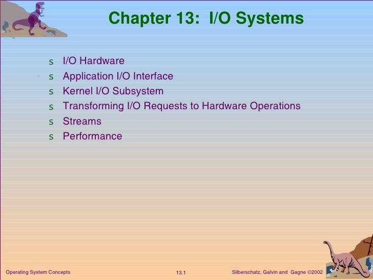 Chapter 13:  I/O Systems <ul><li>I/O Hardware </li></ul><ul><li>Application I/O Interface </li></ul><ul><li>Kernel I/O Sub...