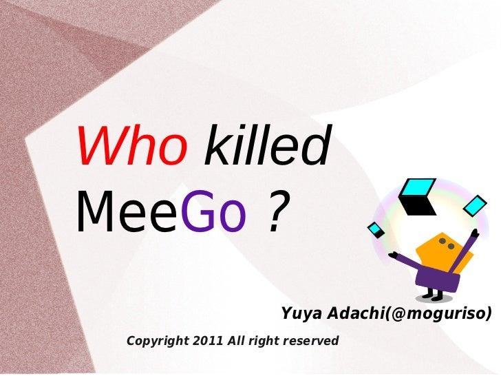 Who killedMeeGo ?                         Yuya Adachi(@moguriso)  Copyright 2011 All right reserved