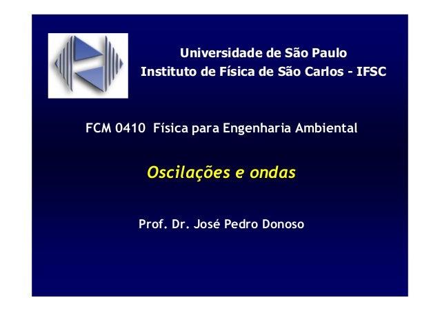 FCM 0410 Física para Engenharia Ambiental Oscilações e ondas Prof. Dr. José Pedro Donoso Universidade de São Paulo Institu...