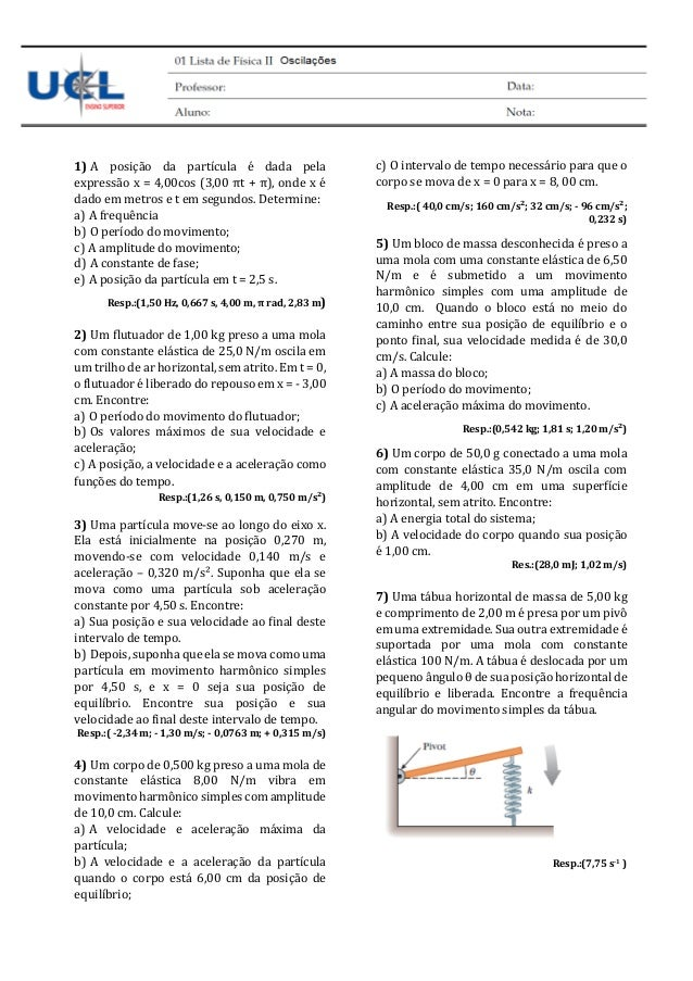 1) A posição da partícula é dada pela expressão x = 4,00cos (3,00 πt + π), onde x é dado em metros e t em segundos. Determ...