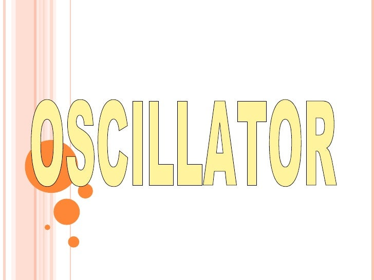CONTENTS Introduction Criterion for oscillations Classification of oscillators Tuned collector oscillators Collpitt a...