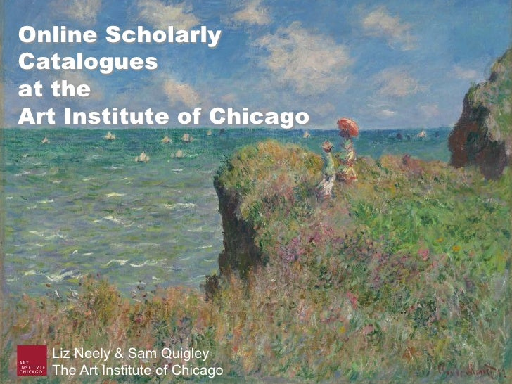 Online ScholarlyCataloguesat theArt Institute of Chicago  Liz Neely & Sam Quigley  The Art Institute of Chicago