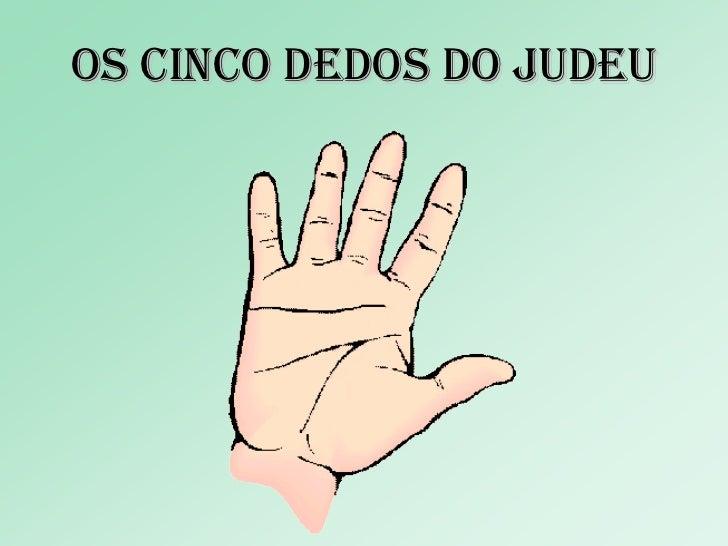 Os cinco dedos DO JUDEU