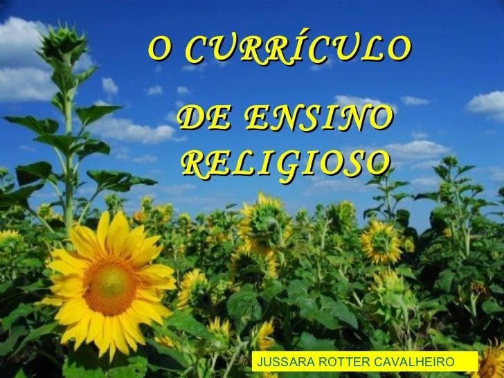 O CURRÍCULO  DE ENSINO RELIGIOSO JUSSARA ROTTER CAVALHEIRO