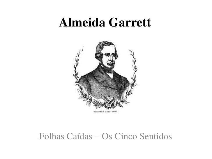 Almeida Garrett<br />Folhas Caídas – Os Cinco Sentidos<br />