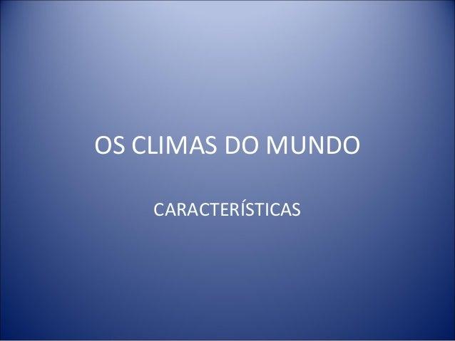OS CLIMAS DO MUNDOCARACTERÍSTICAS