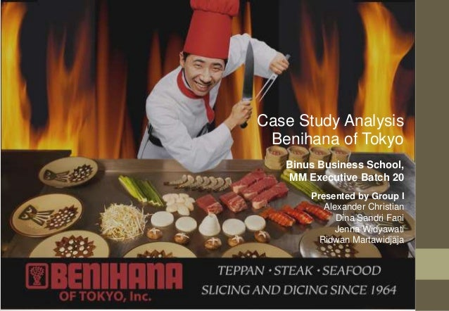 Case Study Analysis  Benihana of Tokyo  Binus Business School,  MM Executive Batch 20  Presented by Group I  Alexander Chr...