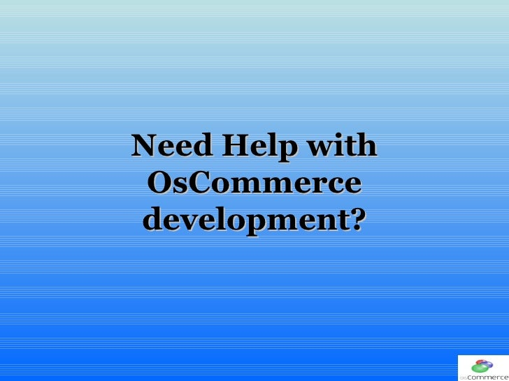 Need Help with OsCommerce development?